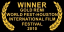 Winner Gold Remi Worldfest Houston Film Festival 2010