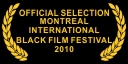 Official Selection Monrtreal Int'l Black Film Festival 2010