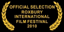 Official Selection Roxbury Int'l Film Festival 2010