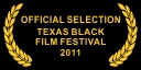 Official Selection Texas Black Film Festival 2011